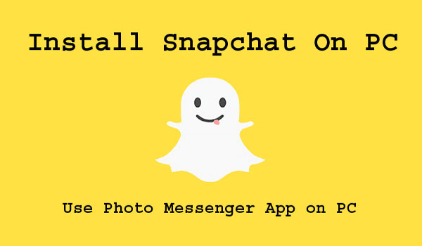 Snapchat For PC – How To Use Snapchat on a Windows 7 & Mac